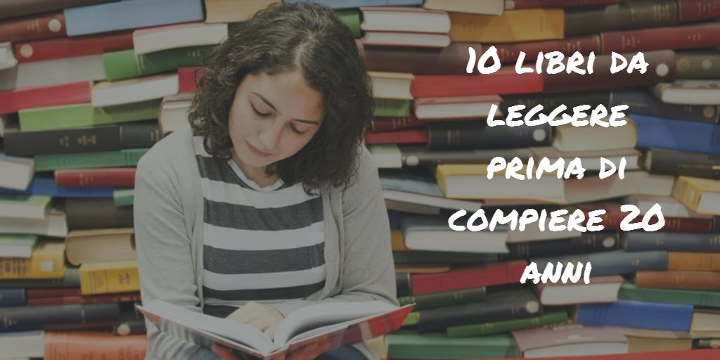 20 libri da leggere prima di compiere 20 anni for Libri da leggere