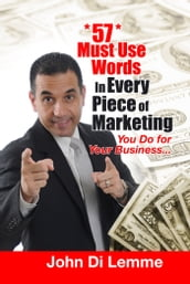 *57* Must Use Words in Every Piece of Marketing that You Do for Your Business
