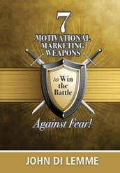*7* Motivational Marketing Weapons Against Fear!
