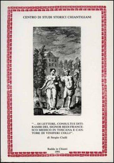 ... Di lettere, consulti e ditirambi del signor Redi Francesco medico in Toscana e cantore di viniferi colli - Francesco Redi |