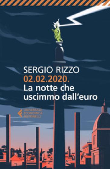 02.02.2020. La notte che uscimmo dall'euro - Sergio Rizzo |