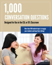 1,000 Conversation Questions: Designed for Use in the ESL or EFL Classroom
