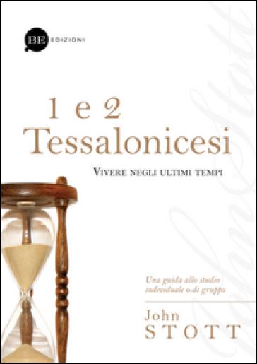 1 e 2 Tessalonicesi. Vivere negli ultimi tempi - John Stott  