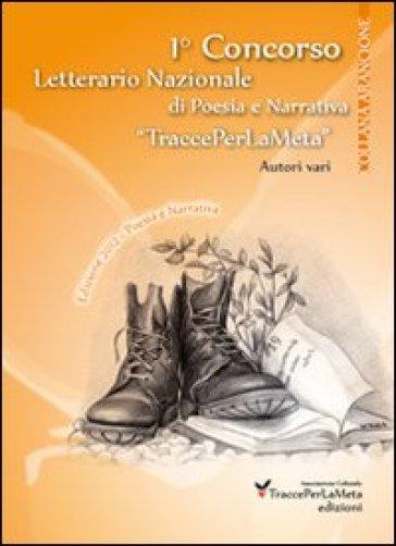 1° Concorso letterario nazionale «TraccePerLaMeta». Poesia e narrativa - L. Spurio |