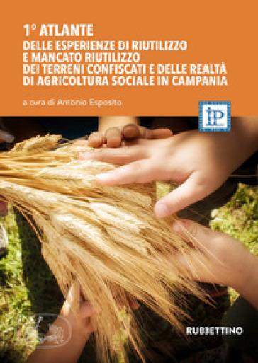 1° atlante delle esperienze di riutilizzo dei terreni confiscati e delle realtà di agricoltura sociale in Campania - A. Esposito |