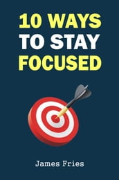 10 Ways to stay focused