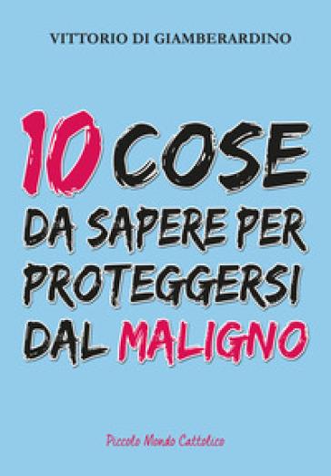 10 cose da sapere per proteggersi dal maligno - Vittorio Di Giamberardino | Kritjur.org