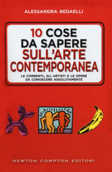10 cose da sapere sull'arte contemporanea. Le correnti, gli artisti e le opere da conoscere assolutamente - Alessandra Redaelli   Jonathanterrington.com