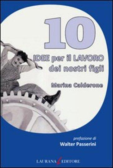 10 idee per il lavoro dei nostri figli - Marina Calderone |