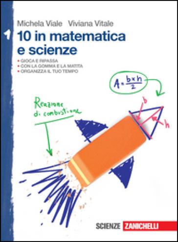 10 in matematica e scienze. Per la Scuola media. 1. - Michela Viale |