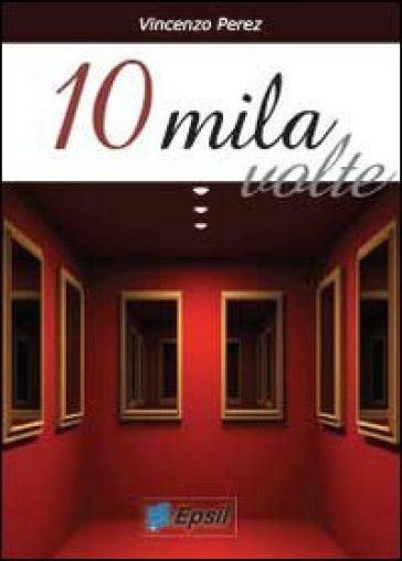 10 mila volte - Vincenzo Perez |