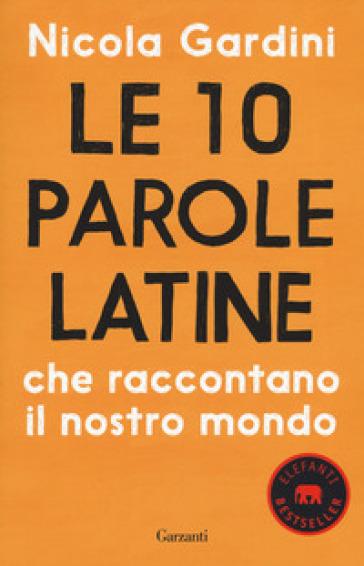 Le 10 parole latine che raccontano il nostro mondo - Nicola Gardini | Ericsfund.org