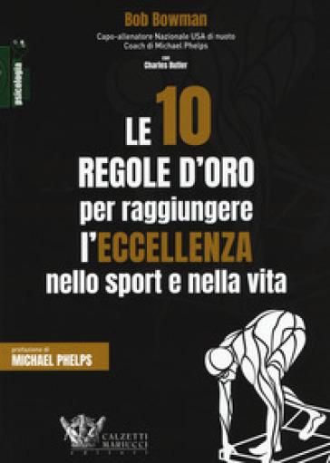 Le 10 regole d'oro per raggiungere l'eccellenza nello sport e nella vita - Bob Bowman |