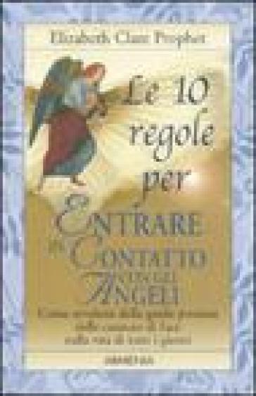 Le 10 regole per entrare in contatto con gli angeli - Elizabeth Clare Prophet |