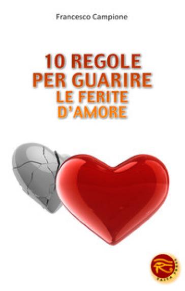 10 regole per guarire le ferite d'amore - Francesco Campione | Rochesterscifianimecon.com