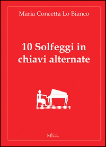 10 solfeggi in chiavi alternate - M. Concetta Lo Bianco | Rochesterscifianimecon.com