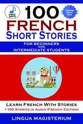 100 French Short Stories For Beginners And Intermediate Students Learn French with Stories