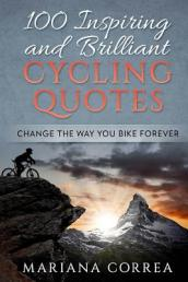 100 Inspiring and Brilliant Cycling Quotes
