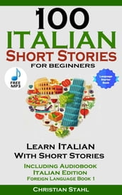 100 Italian Short Stories for Beginners Learn Italian with Stories Including Audiobook