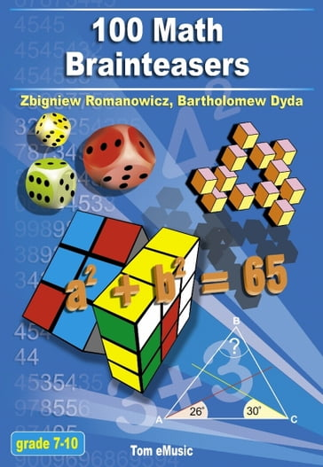 100 Math Brainteasers. Arithmetic, Algebra and Geometry Brain Teasers, Puzzles, Games and Problems with Solutions