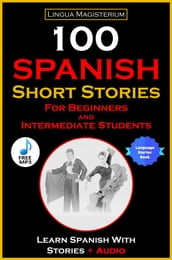 100 Spanish Short Stories For Beginners And Intermediate Students