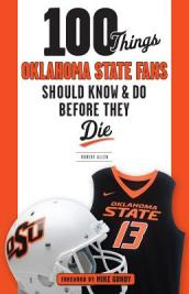 100 Things Oklahoma State Fans Should Know & Do Before They Die