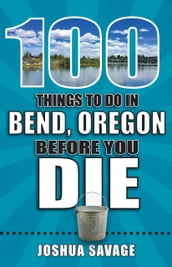 100 Things to Do in Bend, Oregon Before You Die
