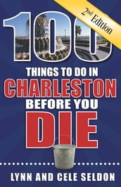 100 Things to Do in Charleston Before You Die, Second Edition