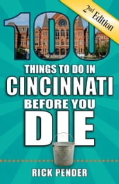 100 Things to Do in Cincinnati Before You Die, Second Edition