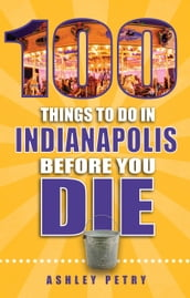 100 Things to Do in Indianapolis Before You Die