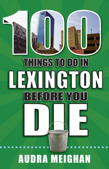 100 Things to Do in Lexington Before You Die