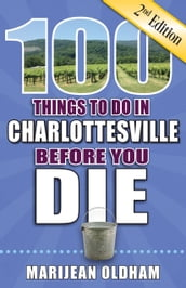 100 Things to Do in Charlottesville Before You Die, Second Edition