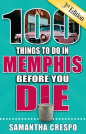 100 Things to Do in Memphis Before You Die, Third Edition
