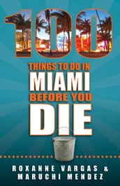 100 Things to Do in Miami Before You Die