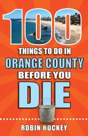 100 Things to Do in Orange County Before You Die