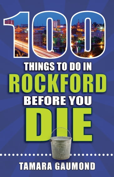 100 Things to Do in Rockford Before You Die