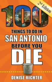 100 Things to Do in San Antonio Before You Die, Second Edition
