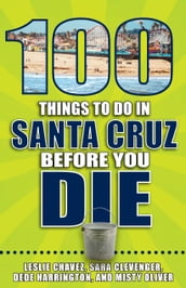 100 Things to Do in Santa Cruz Before You Die