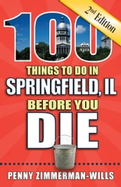 100 Things to Do in Springfield Before You Die, Second Edition