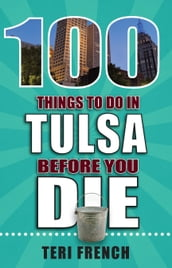 100 Things to Do in Tulsa Before You Die