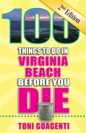 100 Things to Do in Virginia Beach Before You Die, Second Edition