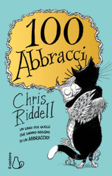100 abbracci. Ediz. illustrata - Chris Riddell | Thecosgala.com