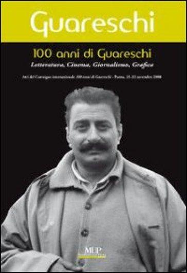 100 anni di Giovannino Guareschi. Letteratura, cinema, giornalismo, grafica. Convegno internazionale (Parma, 21-22 novembre 2008) - A. Bergogni |