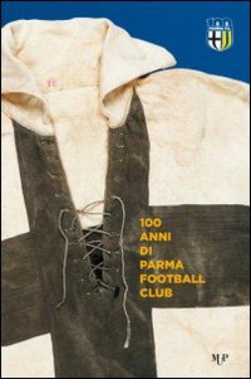 100 anni Parma Football Club - Sandro Piovani | Rochesterscifianimecon.com