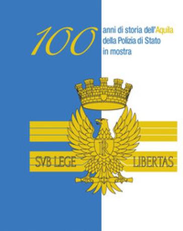 100 anni di storia dell'aquila della Polizia di Stato in mostra - Lino Griesi   Rochesterscifianimecon.com