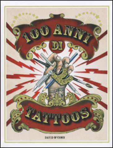 100 anni di tattoos. La storia del tatuaggio dal 1914 a oggi. Ediz. illustrata - David McComb | Rochesterscifianimecon.com