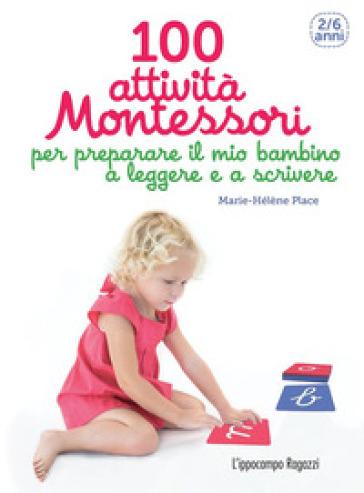 100 attività Montessori per preparare il mio bambino a leggere e a scrivere. 2-6 anni - Marie-Hélène Place pdf epub