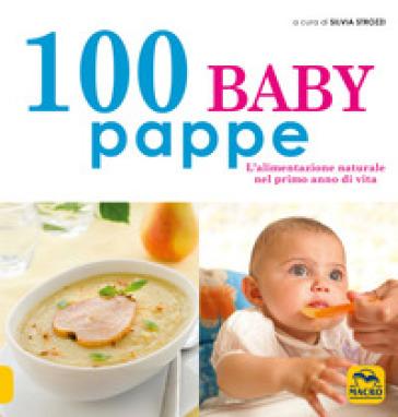100 baby pappe. L'alimentazione naturale nel primo anno di vita - S. Strozzi  