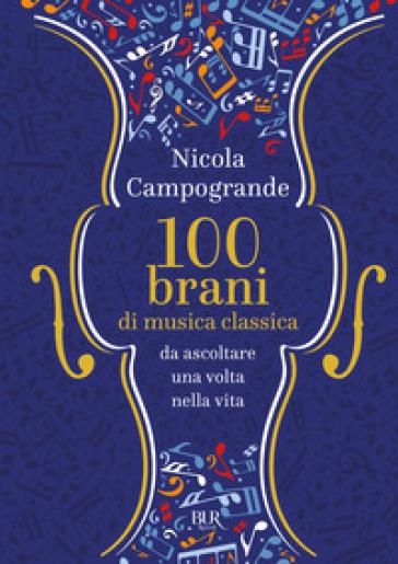 100 brani di musica classica da ascoltare una volta nella vita - Nicola Campogrande | Jonathanterrington.com