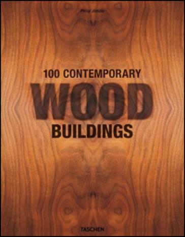 100 contemporary wood buildings. Ediz. multilingue - Philip Jodidio | Jonathanterrington.com